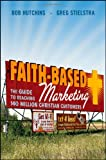 Faith-Based Marketing: The Guide to Reaching 140 Million Christian Customers