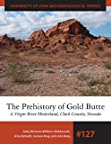 img - for The Prehistory of Gold Butte: A Virgin River Hinterland, Clark County, Nevada (University of Utah Anthropological Paper) book / textbook / text book