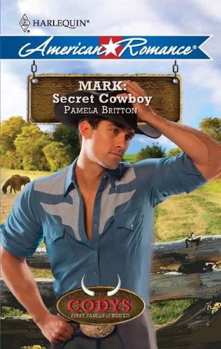 Mark: Secret Cowboy (Harlequin American Romance) (Codys: First Family of Rodeo)