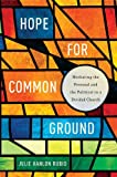 img - for Hope for Common Ground: Mediating the Personal and the Political in a Divided Church (Moral Traditions) book / textbook / text book
