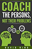 Proven Strategies on How to Coach the Persons, Not their Problems. Today only, get this bestseller for just $0.99. Regularly priced at $4.99. Read on your PC, Mac, smart phone, tablet or Kindle device.This book intends to help coaches underst...