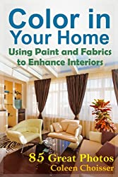 Color in Your Home -- Using Paint and Fabrics to Enhance Your Interior Design (English Edition)