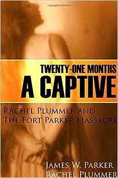 21 Months a Captive: Rachel Plummer and the Fort Parker Massacre (Annotated)