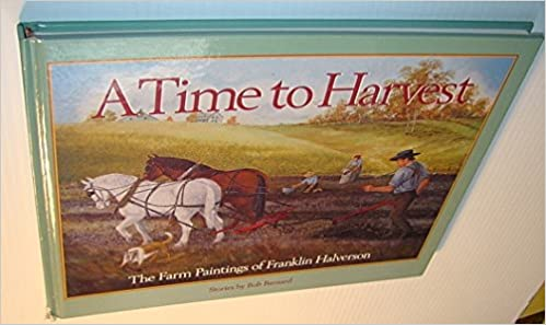 A Time to Harvest: The Farm Paintings of Franklin Halverson, Barnard, Bob