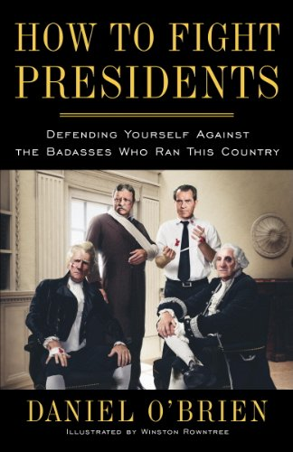 How to Fight Presidents: Defending Yourself Against the Badasses Who Ran This Country cover