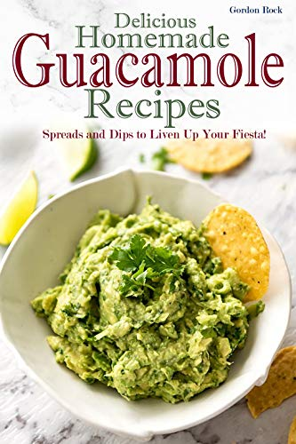 Delicious Homemade Guacamole Recipes: Spreads and Dips to Liven Up Your Fiesta!