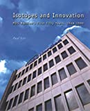 Isotopes and Innovation : MDS Nordion's First Fifty Years, 1946-1996, Litt, Paul, 0773520821