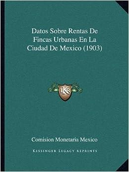 Book Datos Sobre Rentas de Fincas Urbanas En La Ciudad de Mexico (1903)