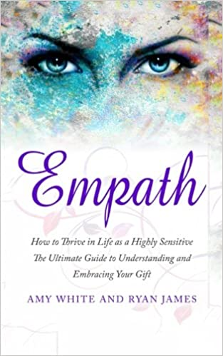 Empath: How to Thrive in Life as a Highly Sensitive - The Ultimate