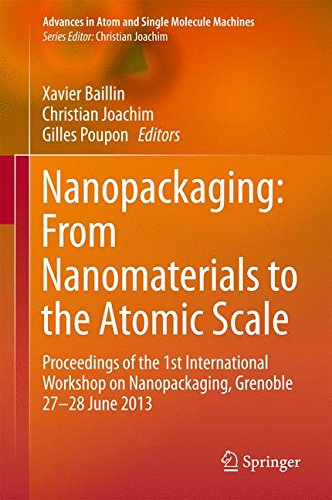 Nanopackaging: From Nanomaterials to the Atomic Scale: Proceedings of the 1st International Workshop on Nanopackaging, Grenoble 27-28 June 2013 (Advances in Atom and Single Molecule Machines)