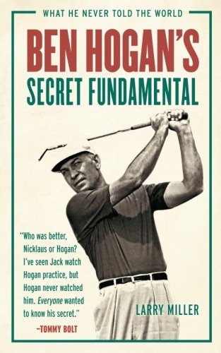 Ben Hogan's Secret Fundamental: What He Never Told the World