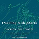 Traveling with Ghosts: A Memoir | Shannon Leone Fowler