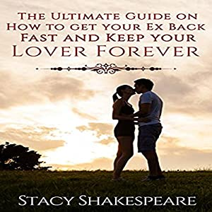 The Ultimate Guide on How to Get Your Ex Back Fast and Keep Your Lover Forever Audiobook
