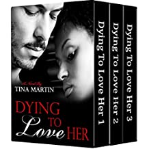 Dying To Love Her: Boxed Set (Books 1-3)