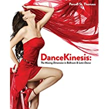 Dancekinesis: The Missing Dimension in Ballroom & Latin Dance