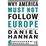 Why America Must Not Follow Europe (Encounter Broadsides)