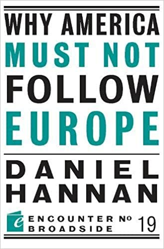 Daniel Hannan Why America Must Not Follow Europe (Encounter Broadsides)
