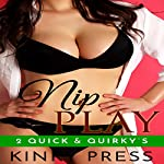 Nip Play: 2 Quick & Quirkys |  Kinky Press
