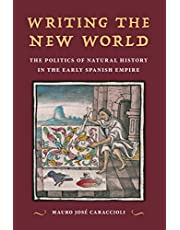 Writing the New World: The Politics of Natural History in the Early Spanish Empire