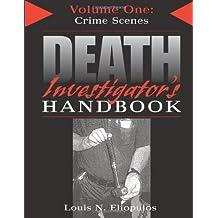 Death Investigator's Handbook, Vol. 1: Crime Scenes