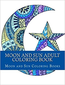 Moon And Sun Adult Coloring Book Easy Large One Sided Stress Relieving Relaxing Moon And Sun Coloring Book For Grownups Women Men Youths Simple Beautiful Moons Suns Nightime Scenes Coloring