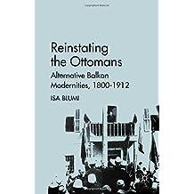 Reinstating the Ottomans: Alternative Balkan Modernities, 1800-1912
