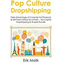 POP CULTURE DROPSHIPPING (2016): Take Advantage of Currently Hot Products & Sell Them Online for a Profit… No Capital Dropshipping & Shopify Bundle (HOW TO MAKE MONEY FROM HOME)