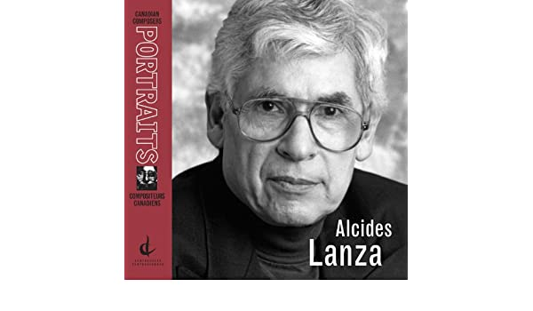 alcides lanza: Portrait of a Composer
