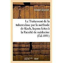 Le Traitement de la tuberculose par la méthode de Koch, leçons faites à la Faculté de médecine (Sciences)