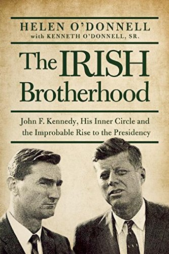 The Irish Brotherhood: John F. Kennedy, His Inner Circle, and the Improbable Rise to the Presidency ebook