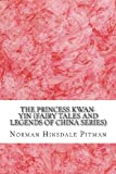 The Princess Kwan-Yin (Fairy Tales and Legends of China Series), Norman Hinsdale Pitman, 1489539166