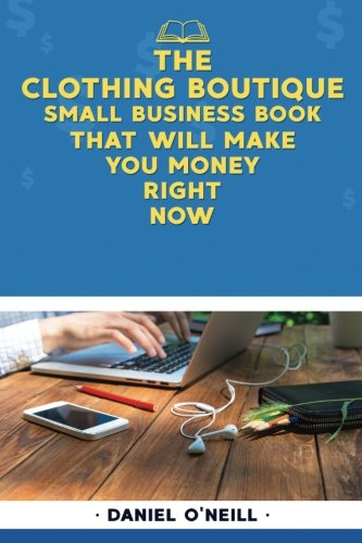 "The Clothing Boutique Small Business Book That Will Make You Money Right Now: A ""Sales Funnel"" Formula to 10X Your Business Even if You Don"