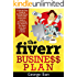 The Fiverr Business Plan: A Step by Step Guide to Making Money Online
