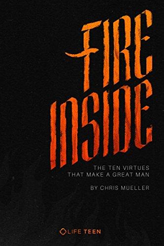 Fire Inside: The Ten Virtues That Make A Great Man