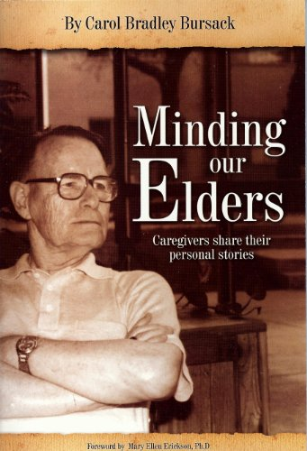 Minding Our Elders: Caregivers Share Their Personal Stories by [Bursack, Carol Bradley]