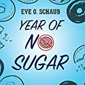 Year of No Sugar: A Memoir Audiobook by Eve O. Schaub Narrated by Hillary Huber, John Lee