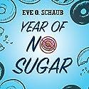 Year of No Sugar: A Memoir Hörbuch von Eve O. Schaub Gesprochen von: Hillary Huber, John Lee