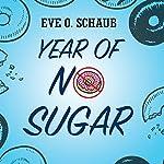Year of No Sugar: A Memoir | Eve O. Schaub
