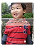 A Pediatric Guide to Children's Oral Health Flip Chart and Reference Guide