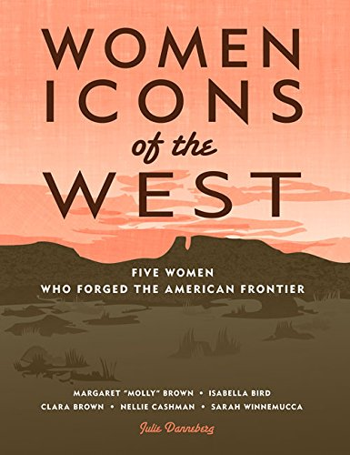 Women Icons of the West: Five Women Who Forged the American Frontier (Notable Western Women)