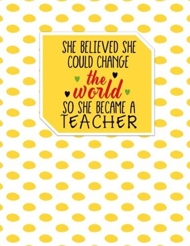Teacher Thank You - She Believed She Could Change The World: Teacher Notebook - Journal or Planner for Teacher Gift: Great for Teacher ... End Gift - Yellow Polka Dots - Mug Caterpillar