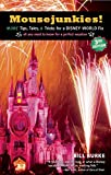 Mousejunkies!: More Tips, Tales, and Tricks for a Disney World Fix: All You Need to Know for a Perfect Vacation (Travelers' Tales)