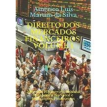 Direito DOS Mercados Financeiros - Volume 1: Mercado Financeiro, Sistema Financeiro Nacional E Instituições Financeiras