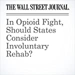 In Opioid Fight, Should States Consider Involuntary Rehab? | Jon Kamp