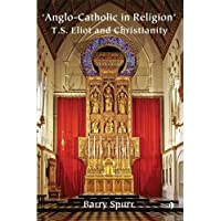 Anglo-Catholic in Religion: T.S. Eliot and Christianity