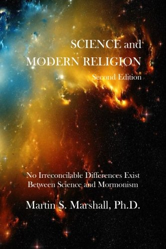 Science and Modern Religion, Second Edition: No Irreconcilable Differences Exist Between Science and Mormonism