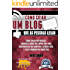 COMO CRIAR UM BLOG QUE AS PESSOAS LEIAM: Como criar um website, escrever sobre um tópico que ama, desenvolver um grupo de leitores fiéis, e fazer dinheiro ... (THE MAKE MONEY FROM HOME LIONS CLUB)