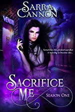 Sacrifice Me: Season One (Sacrifice Me Seasons Book 1)