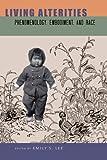 Living Alterities: Phenomenology, Embodiment, and Race