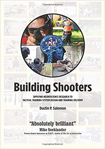Building Shooters: Applying Neuroscience Research to Tactical Training System Design and Training Delivery: Amazon.es: Dustin P. Salomon: Libros en idiomas ...